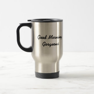 Good Morning Gorgeous Travel Mug