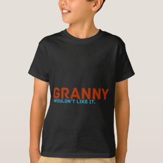 Granny Wouldn't Like It Shirts