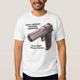 GUNS Desert Eagle, PEACE THROUGHSUPERIORFIREPOW... Shirts