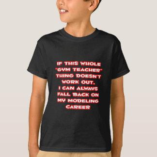 Gym Teacher Humor ... Modeling Career T-shirt