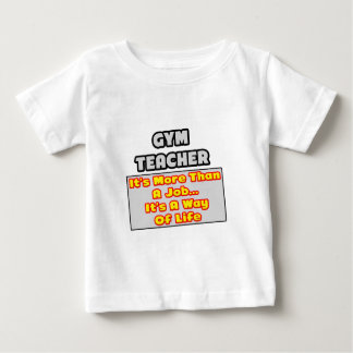Gym Teacher...More Than Job, Way of Life Tshirts