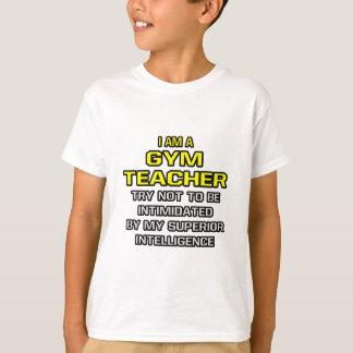 Gym Teacher...Superior Intelligence T Shirt