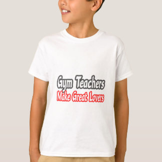 Gym Teachers Make Great Lovers Tshirt