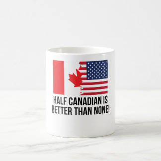 Half Canadian Is Better Than None Morphing Mug