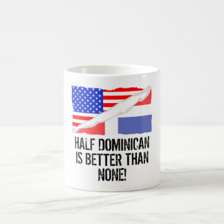Half Dominican Is Better Than None Morphing Mug