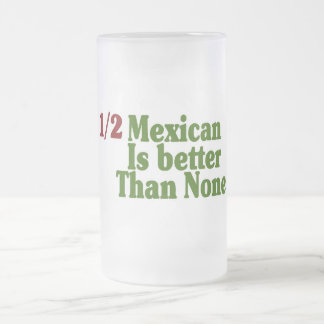 Half Mexican Is Better Frosted Glass Mug