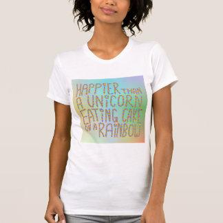 Happier Than A Unicorn Eating Cake On A Rainbow. Tshirt