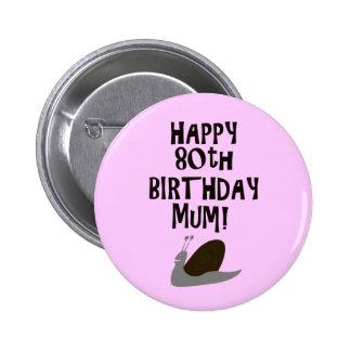Happy 80th Birthday Mum! 6 Cm Round Badge