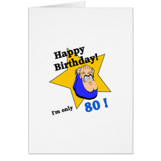 Happy Birthday - I'm ONLY 80.png Greeting Card