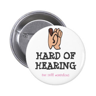 Hard of hearing but still marvelous 6 cm round badge