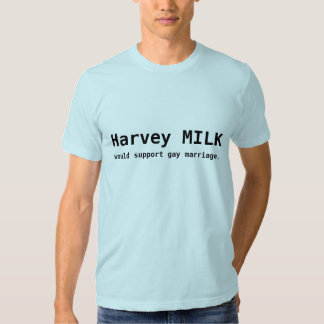 Harvey MILK would support gay marriage. Shirts
