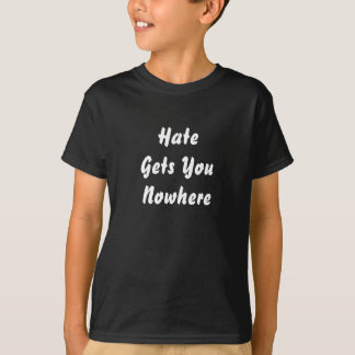 Hate Gets You Nowhere. Black and White Design. Tshirts