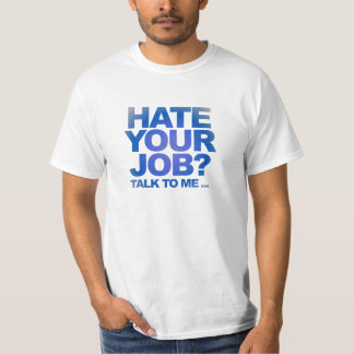 Hate Your Job? Shirts