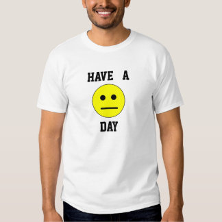 Have a day tshirt