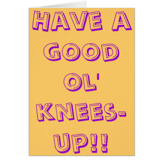 Have a good ol' knees-up! greeting card