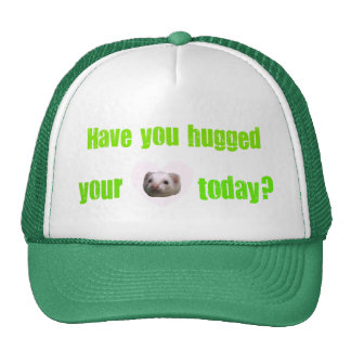 Have You Hugged Your Weasel (Ferret) Today Hat