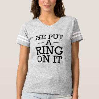 He put a ring on it funny fiance engaged bride tshirts