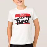 Hello My Name Is World's Best Brother Tshirts