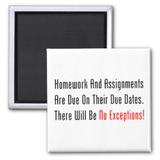 Homework And Assignments Are Due Square Magnet