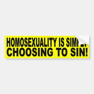 HOMOSEXUALITY IS SIMPLY CHOOSING TO SIN BUMPER STICKER