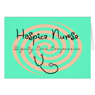 """Hospice Nurse """"Dignity Care Compassion"""" Greeting Card"""