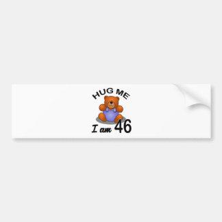 Hug me I am 46 Bumper Sticker