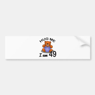 Hug me I am 49 Bumper Sticker
