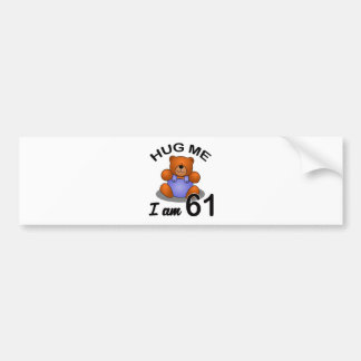 Hug me I am 61 Bumper Sticker