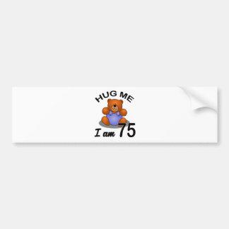 Hug me I'm 75 Bumper Sticker