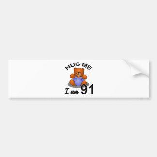 Hug me I'm 91 Bumper Sticker