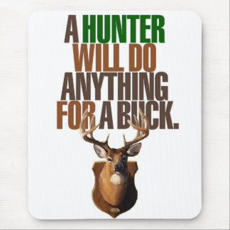 Hunting 'A Hunter Will Do Anything For A Buck' Mouse Pad