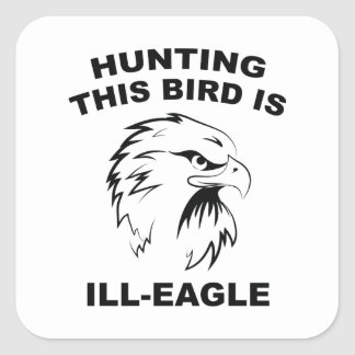 Hunting This Bird Is Ill-Eagle Square Sticker