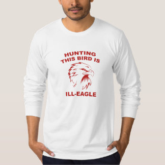 Hunting This Bird Is Ill-Eagle T-shirts