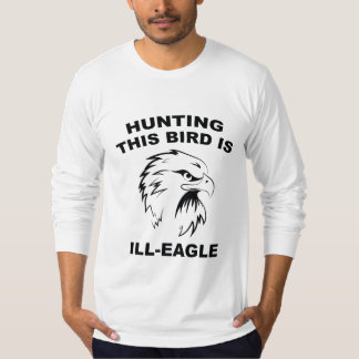 Hunting This Bird Is Ill-Eagle Tee Shirts