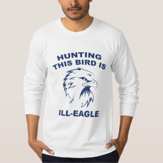 Hunting This Bird Is Ill-Eagle Tshirts
