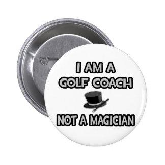 I Am A Golf Coach ... Not A Magician 6 Cm Round Badge