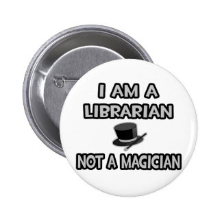 I Am A Librarian ... Not A Magician 6 Cm Round Badge
