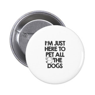 I Am just here to pet all the dogs 6 Cm Round Badge