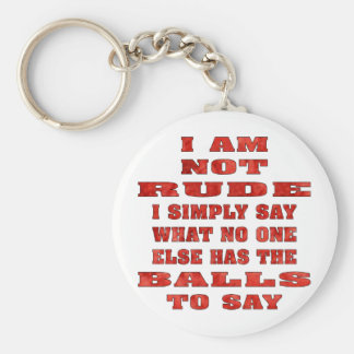 I Am Not Rude I Simply Say What No One Else Has Basic Round Button Key Ring