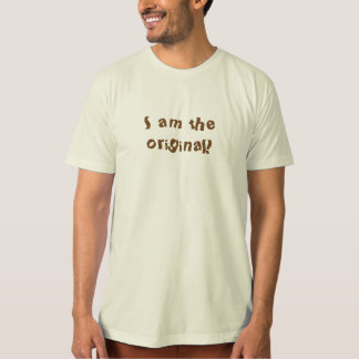 'I am the original!' organic natural t.shirt Shirts