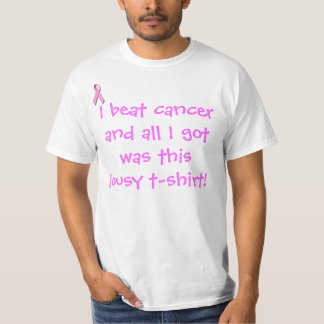 I beat cancer and all I got was... T Shirt