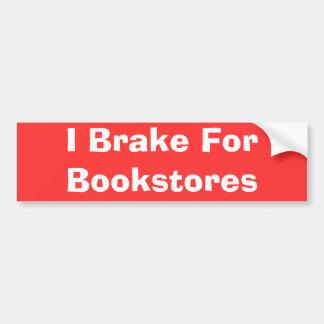 I Brake For Bookstores Bumper Sticker