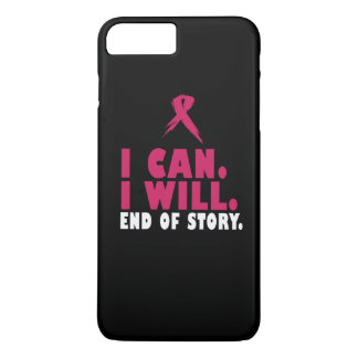 I CAN. I WILL. END OF STORY. iPhone 7 PLUS CASE