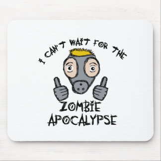 I can't wait for the ZOMBIE APOCALYPSE! Mouse Pad