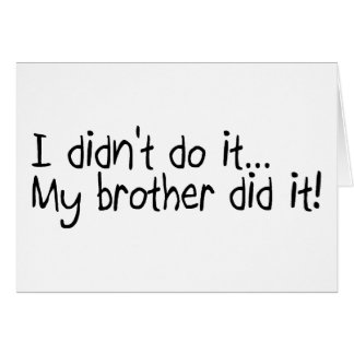 I Didnt Do It, My Brother Did It Greeting Card
