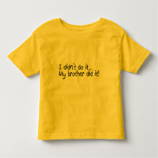 I Didnt Do It, My Brother Did It Tshirts