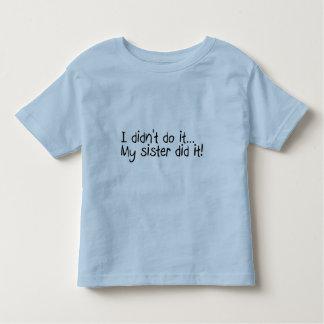 I Didnt Do It, My Sister Did It Tee Shirt