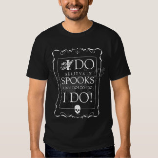 I Do Believe in Spooks T-shirt