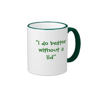 """""""I do better without a lid"""" Ringer Mug"""