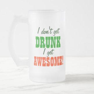I Dont Get Drunk I get Awesome! Frosted Glass Mug